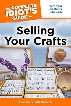 The Complete Idiot's Guide to Selling Your Crafts.  So you have a houseful of gorgeous hand-made crafts, but you're running out of room!  How about turning your hobby into a quick way to make some extra money?  This guide helps you get started, whether you're a casual seller or looking to become more professional.