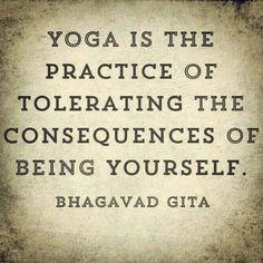 Yoga is the practice of tolerating the consequences of being yourself ~ Bhagavad Gita Mantra, Bhagavad Gita, Iyengar Yoga, Yoga Inspiration, Fitness Inspiration, Chakras, Sup Yoga, Yoga Quotes, Motivational Quotes