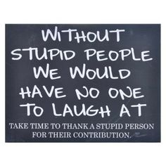 stupid  mean people | Home / Without Stupid People Plaque