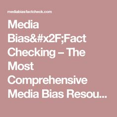 Media Bias/Fact Checking – The Most Comprehensive Media Bias Resource Media Bias, Media Literacy, News Source, News Media, Visual Communication, Current Events, Politics, Facts
