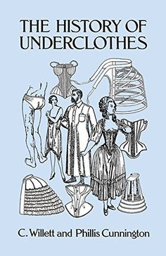 The History of Underclothes (Dover Fashion and Costumes) by C. Willett Cunnington http://www.amazon.com/dp/0486271242/ref=cm_sw_r_pi_dp_5J4Yvb0ZY9MKC