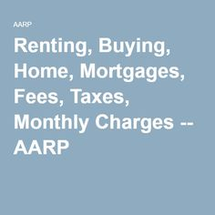 Renting, Buying, Home, Mortgages, Fees, Taxes, Monthly Charges -- AARP