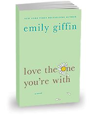Love The One You're With - Emily Giffin - Ellen, Andy, Leo & Margot's story (move from NYC to Atlanta).