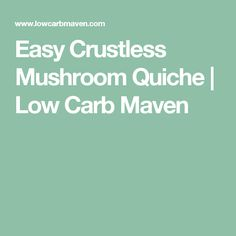 Easy Crustless Mushroom Quiche | Low Carb Maven