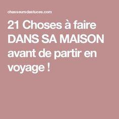 21 Choses à faire DANS SA MAISON avant de partir en voyage !