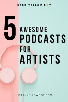 Top 5 Podcasts For Artists
