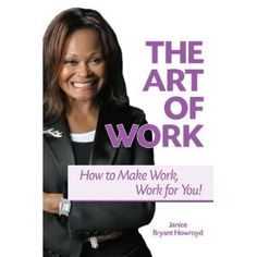 The Art of Work - How to Make Work, Work for You!  By Janice Bryant Howroyd.  As uncertain economies and unemployment create the doubt that comes with threats of layoffs and reduced career prospects, The Art of Work: How to Make Work, Work for You! arrives just in time. Comprised of two distinct sections, this book will first help those looking for work to find a great job. The second section then helps those who have a job keep it and thrive while moving forward in a rewarding career.