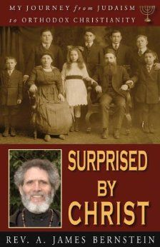 Surprised by Christ: My Journey From Judaism to Orthodox Christianity: A. James Bernstein: 9781888212952: Amazon.com: Books
