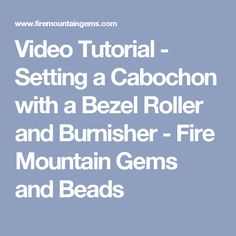 Video Tutorial - Setting a Cabochon with a Bezel Roller and Burnisher - Fire Mountain Gems and Beads