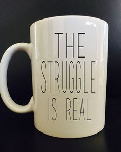 The Struggle is Real  Coffee Mug  Funny Coffee by BlackCatPrints