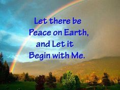 Let there be peace on Earth, and let it begin with me