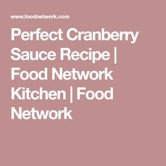 Perfect Cranberry Sauce Recipe | Food Network Kitchen | Food Network