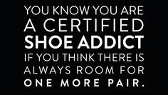 You know you are a certified shoes addict when.......... #shoes #shoequotes