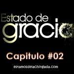 """""""Estado de Gracia"""" – Capitulo #02"""