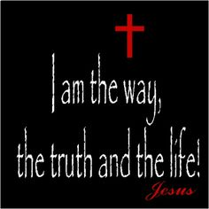 he is the light and the way | am the way the truth and the life no one comes to the father except ...