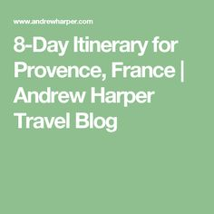 8-Day Itinerary for Provence, France | Andrew Harper Travel Blog