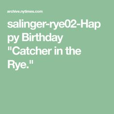 "salinger-rye02-Happy Birthday ""Catcher in the Rye."""