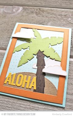 I love this handmade aloha card from Kimberly Crawford for MFT. The little details really make it stand out!