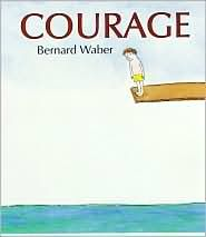 Courage...we all need it everyday