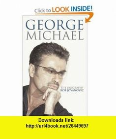 George Michael The Biography (9780749909802) Rob Jovanovic , ISBN-10: 0749909803  , ISBN-13: 978-0749909802 ,  , tutorials , pdf , ebook , torrent , downloads , rapidshare , filesonic , hotfile , megaupload , fileserve