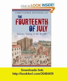 The Fourteenth of July and the Taking of the Bastille (Profiles in History) (9781861979391) Christopher Prendergast , ISBN-10: 1861979398  , ISBN-13: 978-1861979391 ,  , tutorials , pdf , ebook , torrent , downloads , rapidshare , filesonic , hotfile , megaupload , fileserve