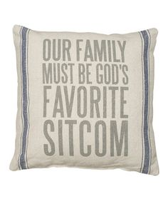 Look what I found on #zulily! Natural 'Our Family Must Be God's Favorite Sitcom' Pillow #zulilyfinds