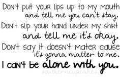 I cant be alone with you!