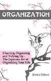 Free Kindle Book -  [Crafts & Hobbies & Home][Free] Organization: Cleaning, Organzing, Tidying Up - The Japanese Art of Organizing Your Life (Stress Free, Zen Philosophy, Feng Shui, Declutter, Minimalism, Home Organization, Cleaning)