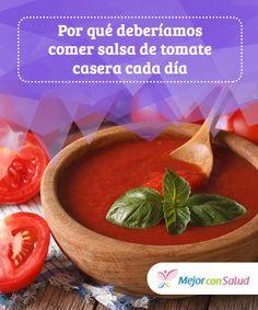 Por qué deberíamos comer salsa de tomate casera cada día.  Descubre en este artículo por qué deberíamos consumir salsa de tomate casera cada día para prevenir y mejorar muchos problemas de salud.