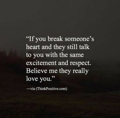 "this is bullshit... if you ""break someone's heart"" and they go on with their life treating you the same, they never fucking loved you!"