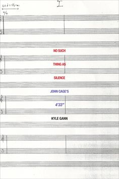 Kyle Gann, No Such Thing as Silence: John Cage's 4'33 (2011)