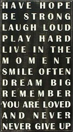 Life's Rules ❤︎ Have Hope | Be Strong | Laugh Loud | Play Hard | Live In The Moment | Smile Often | Dream Big | Remember You Are Loved & Never Give Up!