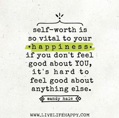 self-worth is so vital to your happiness. if you don't feel good about YOU, it's hard to feel good about anything else. Confidence and self worth. Not arrogance. Great Quotes, Quotes To Live By, Me Quotes, Motivational Quotes, Inspirational Quotes, Quotes Images, I Feel Good Quotes, Quotes About Being Happy, Quotes About Loving Yourself