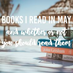 Books I Read in May and Whether or Not You Should Read Them.