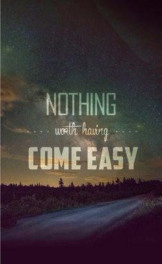 Nothing worth having come easy. iPhone wallpapers quotes. #vintage - @mobile9
