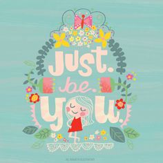 Jill Howarth Illustration and Inspirational Quote| Just be you #KOTAWesome