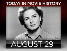 1915/1982 – Today in movie history, one of the greats came into the world; and on the same day, 67 years later, Ingrid Bergman succumbed to cancer.