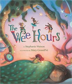 Amazon.com: The Wee Hours (9781423140382): Stephanie Elaine Watson, Mary GrandPre: Books