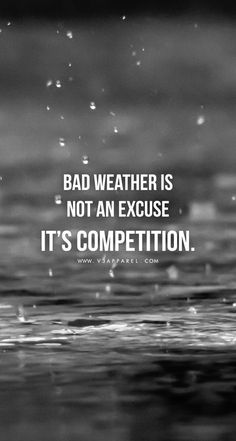 Bad weather is not an excuse, it's competition! Head over to www.V3Apparel.com/MadeToMotivate to download this wallpaper and many more for motivation on the go! / Fitness Motivation / Workout Quotes / Gym Inspiration / Motivational Quotes / Motivation