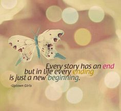 Every story has an end but every ending is just a new beginning