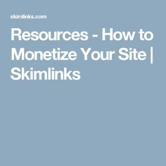 Resources - How to Monetize Your Site | Skimlinks