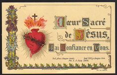 French: Sacred Heart of Jesus, I have confidence in Thee … http://corjesusacratissimum.org/2012/06/sacred-heart-make-my-heart-like-unto-thine/