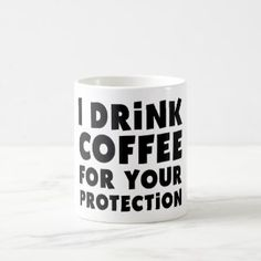 Quote Mugs for Coffee Addicts. I drink coffee for your protection Gifts For New Mothers, Mother Day Gifts, Coffee Lover Gifts, Coffee Lovers, I Drink Coffee, Fun Gifts, Coffee Quotes, Gift Ideas, Mugs