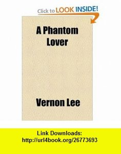 A Phantom Lover (9781153587112) Vernon Lee , ISBN-10: 1153587114  , ISBN-13: 978-1153587112 ,  , tutorials , pdf , ebook , torrent , downloads , rapidshare , filesonic , hotfile , megaupload , fileserve