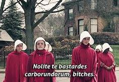 nolite te bastardes carboundorum bitches / The Handmaids Tale / Hulu 2016