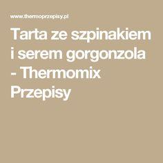 Tarta ze szpinakiem i serem gorgonzola - Thermomix Przepisy