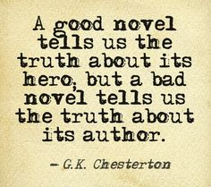 A good novel tells us the truth about its hero... #quote #author #writer