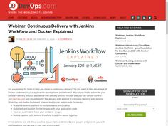 Webinar: Continuous Delivery with Jenkins Workflow and Docker Explained - DevOps.com
