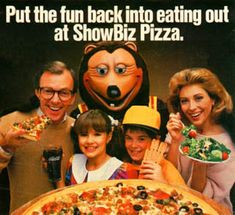 ShowBiz Pizza - One of my most favorite places in the world, and they had the best pizza I'd ever tasted