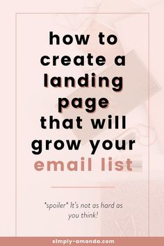 How to Create a Landing Page That Will Grow Your Email List // Simply Amanda -- Email Marketing Design, Email Marketing Campaign, Email Marketing Strategy, E-mail Marketing, Online Marketing, Affiliate Marketing, Content Marketing, Digital Marketing, Business Marketing